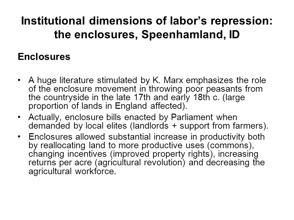 Institutional dimensions of labor's repression: the enclosures, Speenhamland, ID Enclosures A huge literature stimulated by K.
