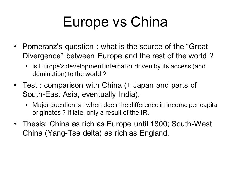 Europe vs China Pomeranz s question : what is the source of the Great Divergence between Europe and the rest of the world .