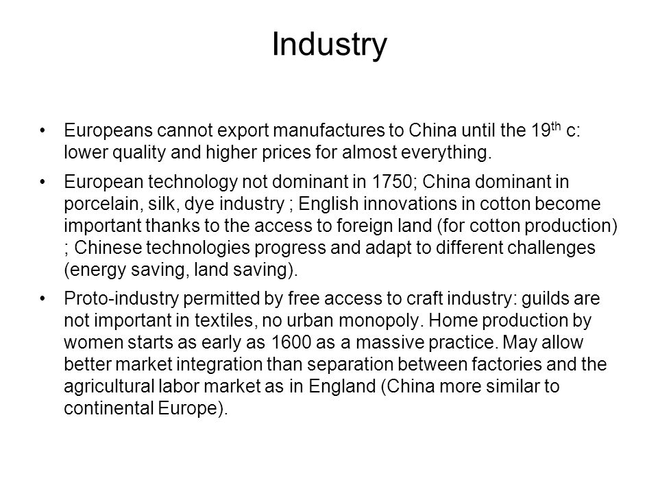 Industry Europeans cannot export manufactures to China until the 19 th c: lower quality and higher prices for almost everything.