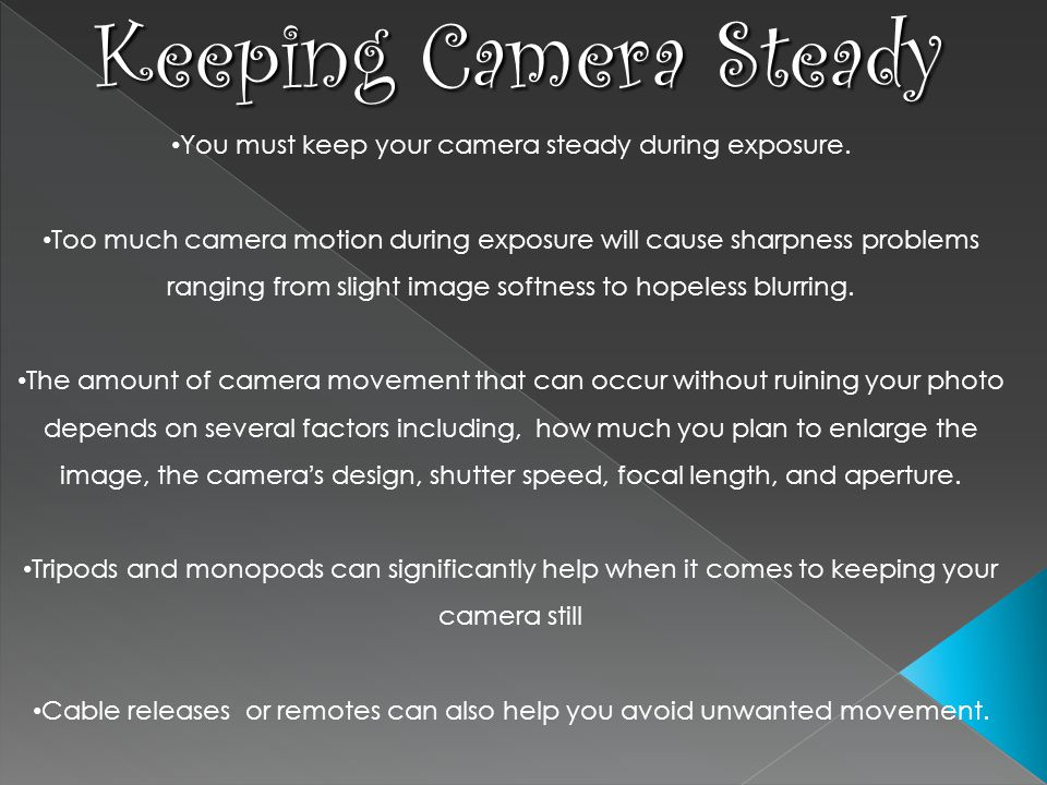 Keeping Camera Steady You must keep your camera steady during exposure.
