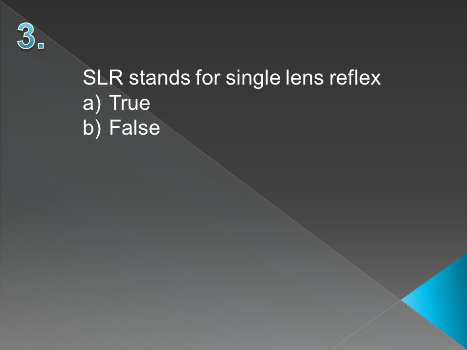 SLR stands for single lens reflex a)True b)False