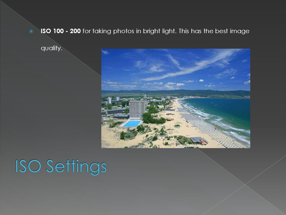  ISO for taking photos in bright light. This has the best image quality.