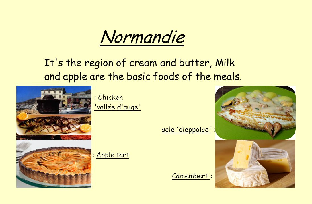 Normandie It s the region of cream and butter, Milk and apple are the basic foods of the meals.