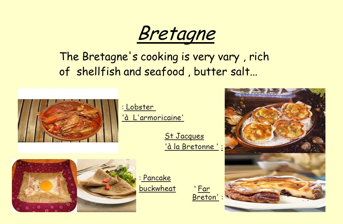Bretagne The Bretagne s cooking is very vary, rich of shellfish and seafood, butter salt...