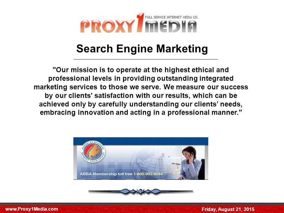 Friday, August 21, 2015 Search Engine Marketing Our mission is to operate at the highest ethical and professional levels in providing outstanding integrated marketing services to those we serve.