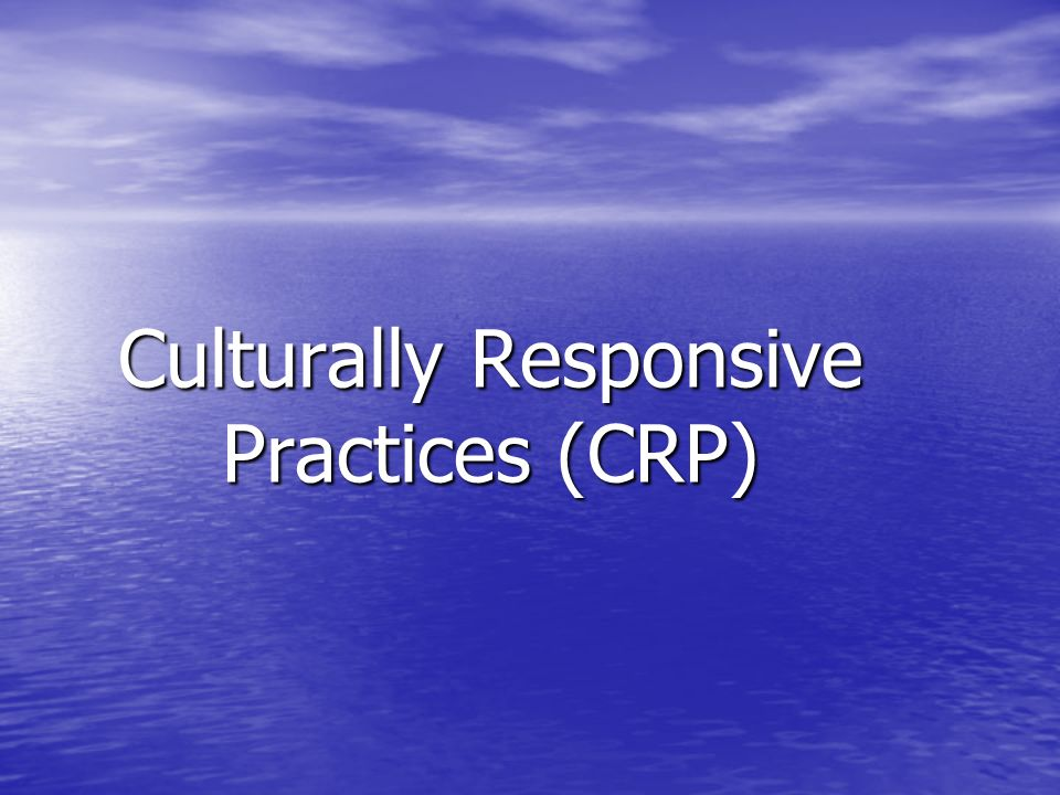 Culturally Responsive Practices (CRP)