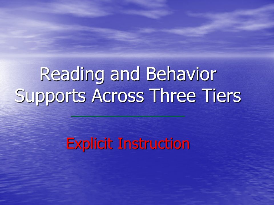 Reading and Behavior Supports Across Three Tiers Explicit Instruction