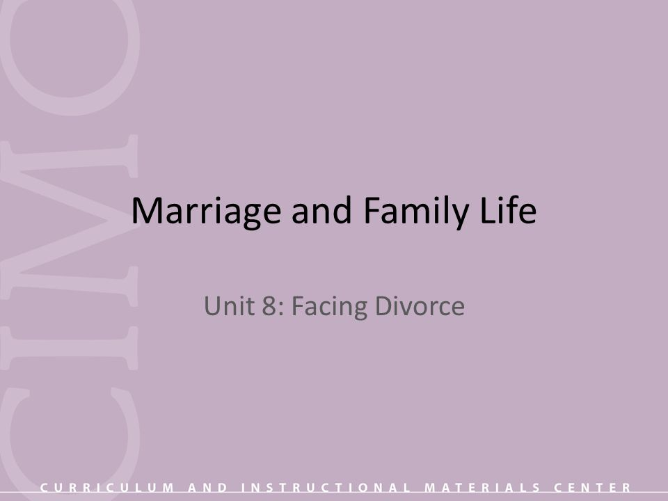 Marriage and Family Life Unit 8: Facing Divorce