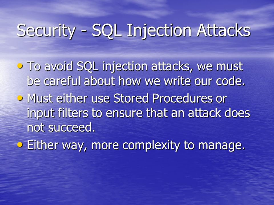 Security - SQL Injection Attacks To avoid SQL injection attacks, we must be careful about how we write our code.