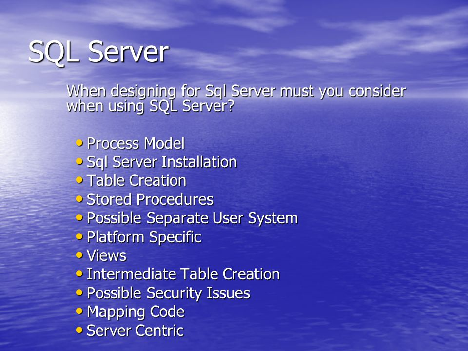 SQL Server When designing for Sql Server must you consider when using SQL Server.