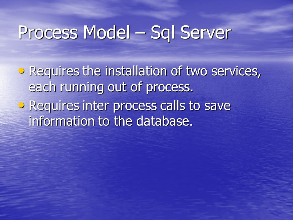 Process Model – Sql Server Requires the installation of two services, each running out of process.