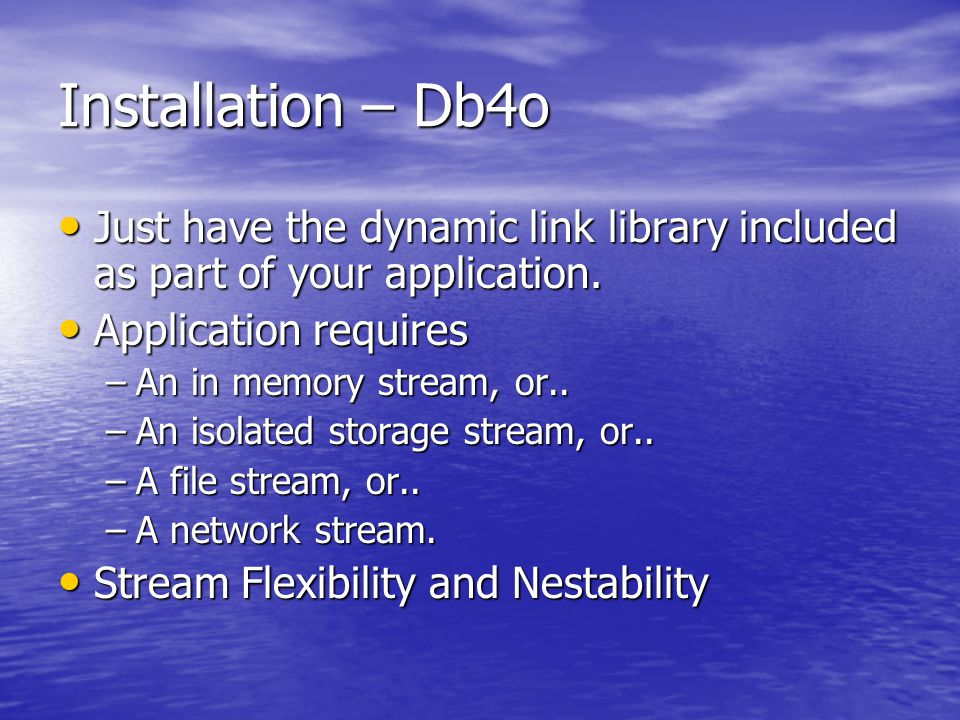 Installation – Db4o Just have the dynamic link library included as part of your application.