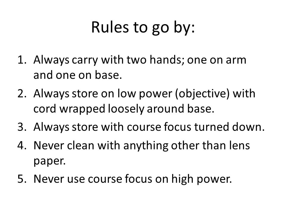 Rules to go by: 1.Always carry with two hands; one on arm and one on base.