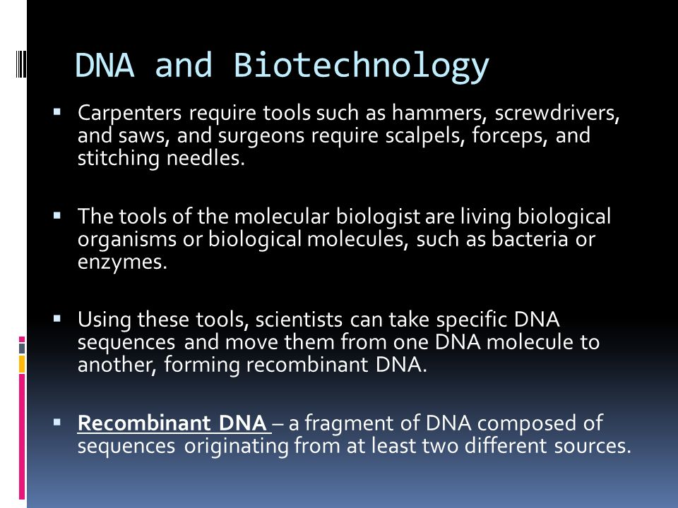 DNA and Biotechnology  Carpenters require tools such as hammers, screwdrivers, and saws, and surgeons require scalpels, forceps, and stitching needles.