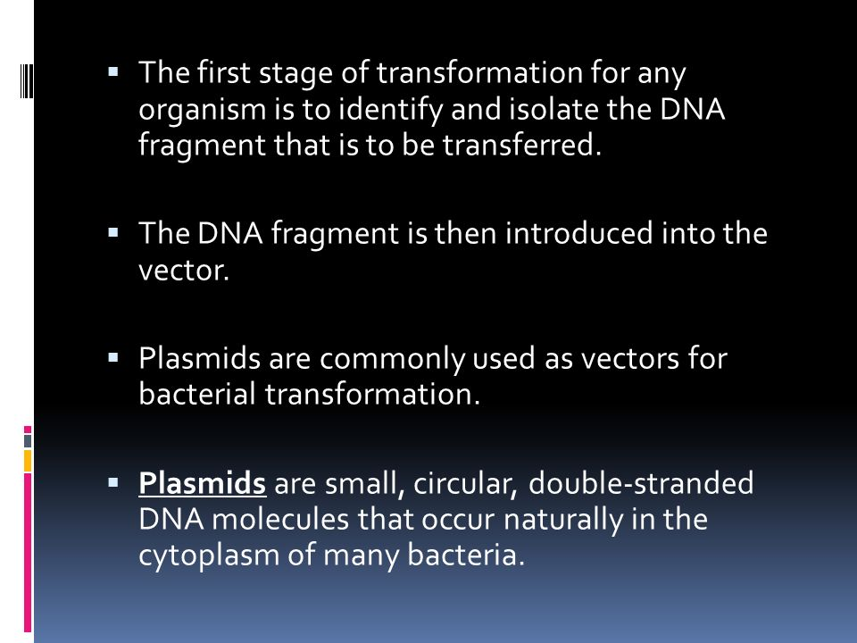  The first stage of transformation for any organism is to identify and isolate the DNA fragment that is to be transferred.