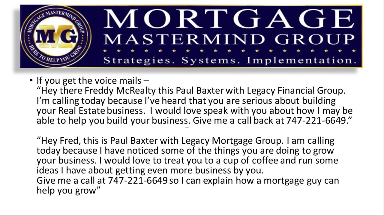If you get the voice mails – Hey there Freddy McRealty this Paul Baxter with Legacy Financial Group.