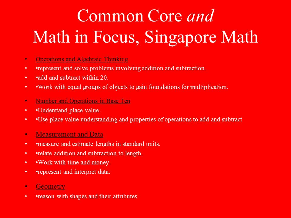 Common Core and Math in Focus, Singapore Math Operations and Algebraic Thinking represent and solve problems involving addition and subtraction.