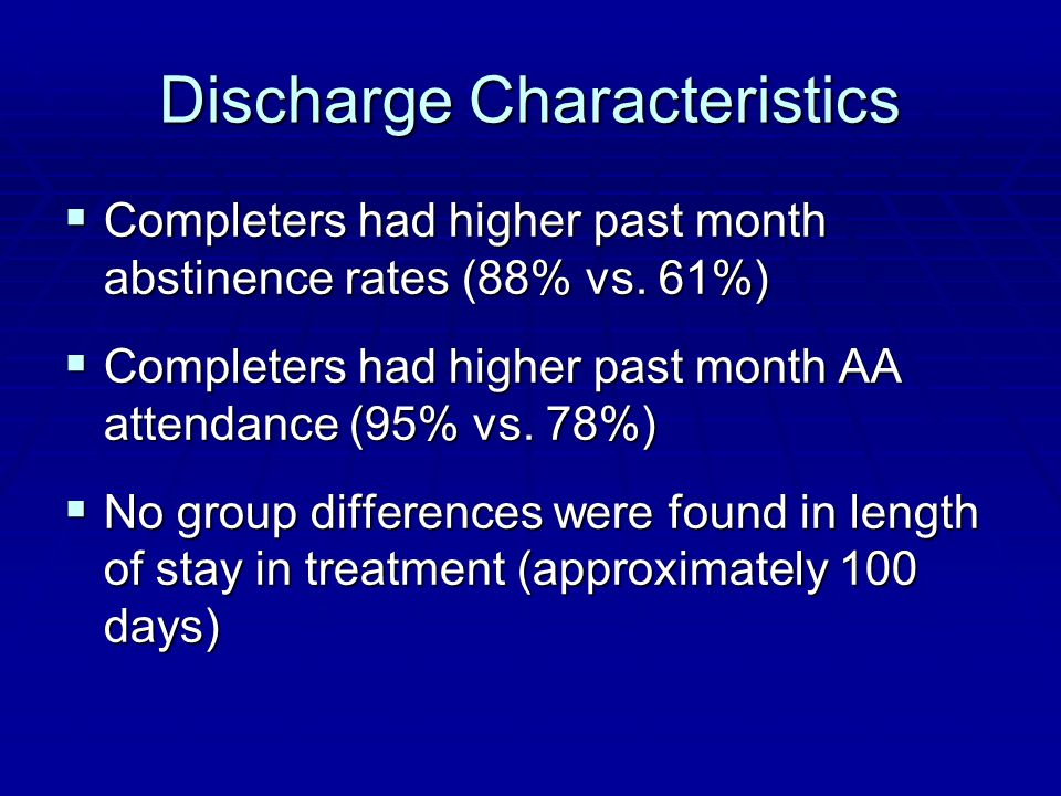 Discharge Characteristics  Completers had higher past month abstinence rates (88% vs.