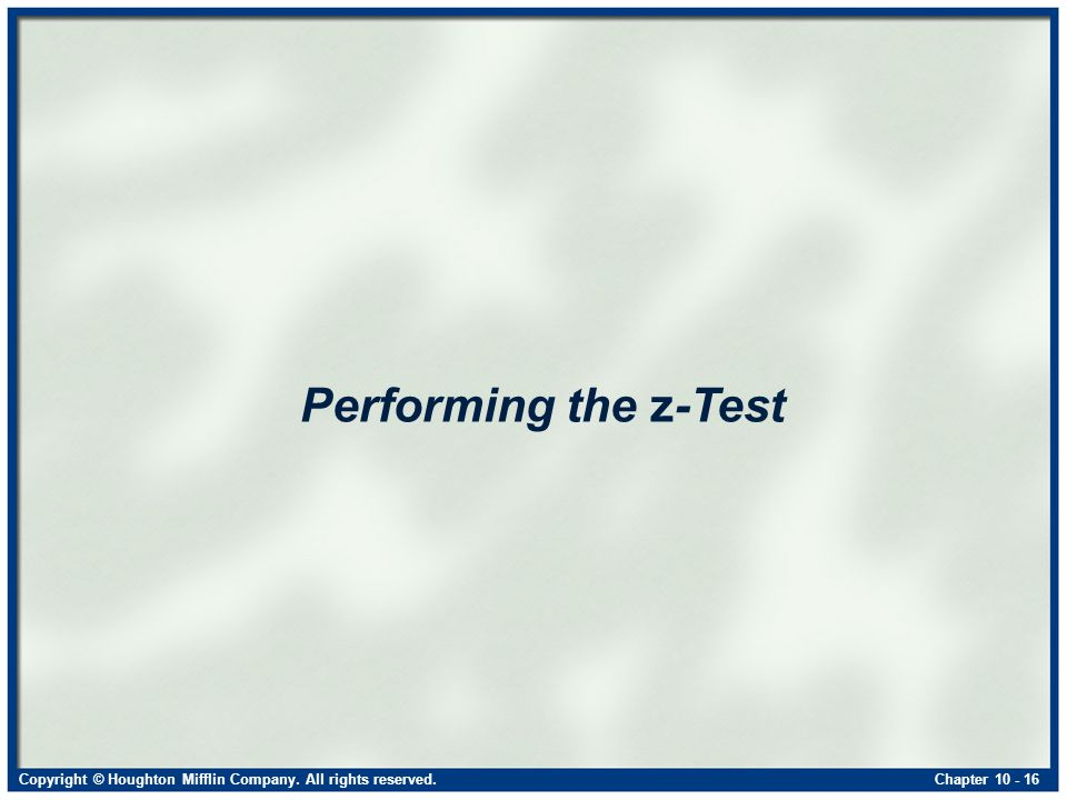 Copyright © Houghton Mifflin Company. All rights reserved.Chapter Performing the z-Test