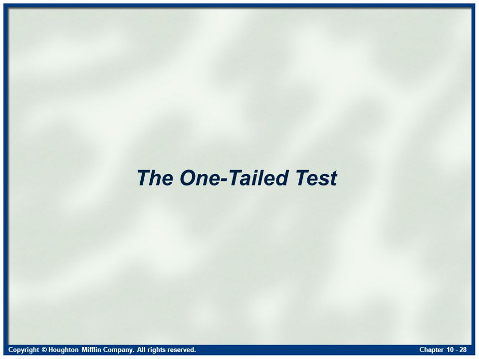 Copyright © Houghton Mifflin Company. All rights reserved.Chapter The One-Tailed Test