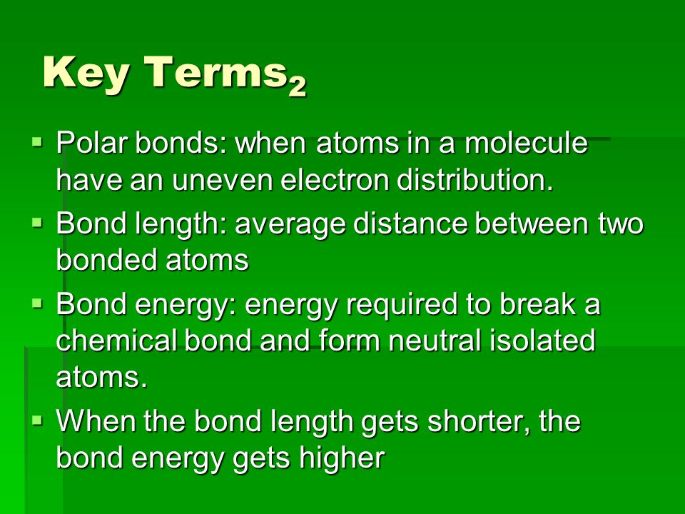 Key Terms 2  Polar bonds: when atoms in a molecule have an uneven electron distribution.