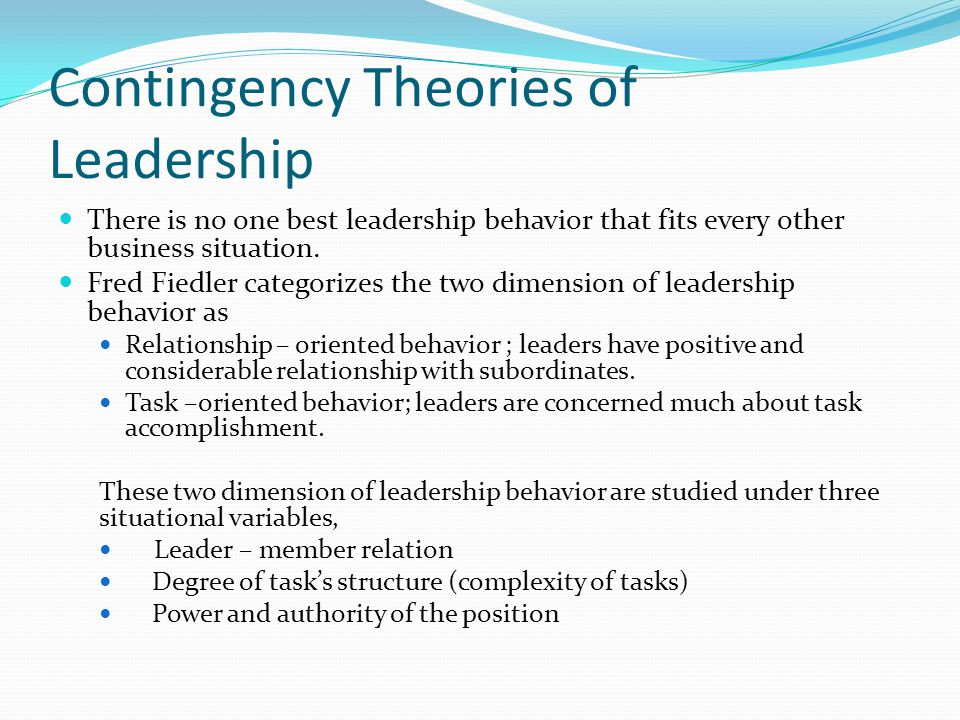 Contingency Theories of Leadership There is no one best leadership behavior that fits every other business situation.