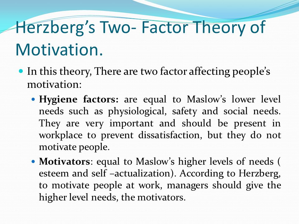 Herzberg's Two- Factor Theory of Motivation.