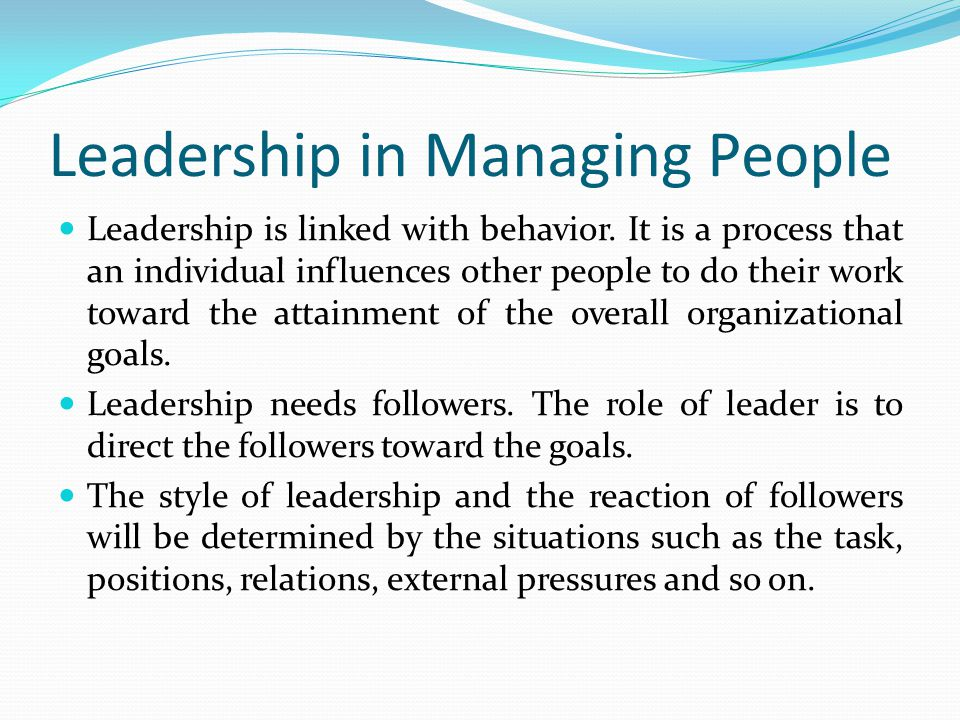 Leadership in Managing People Leadership is linked with behavior.
