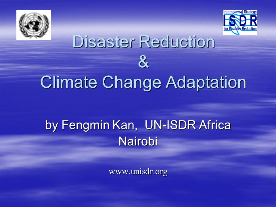 Disaster Reduction & Climate Change Adaptation by Fengmin Kan, UN-ISDR Africa Nairobiwww.unisdr.org