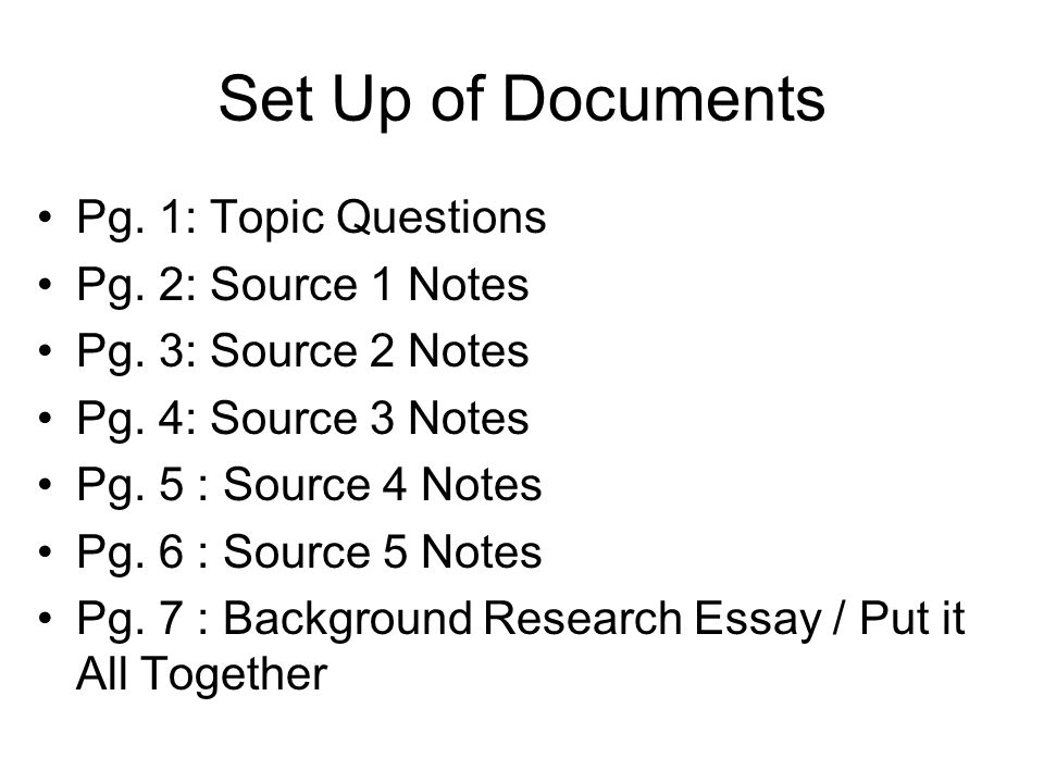 Set Up of Documents Pg. 1: Topic Questions Pg. 2: Source 1 Notes Pg.