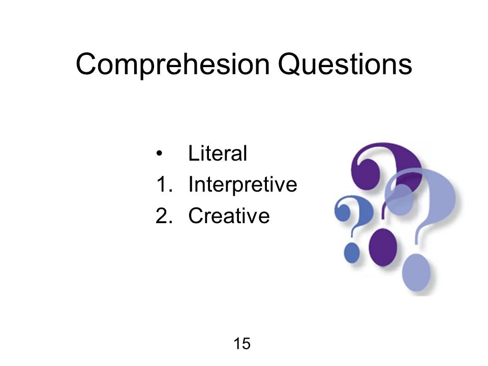 Comprehesion Questions Literal 1.Interpretive 2.Creative 15
