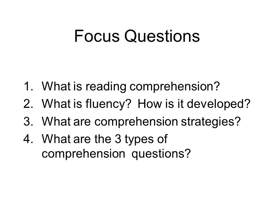 Focus Questions 1.What is reading comprehension. 2.What is fluency.