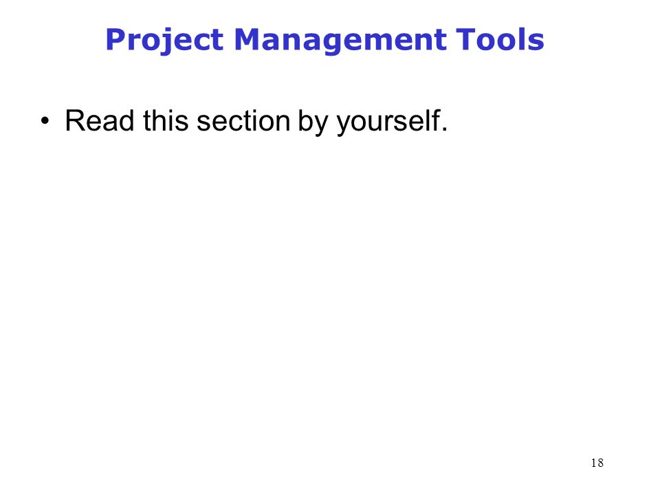 18 Project Management Tools Read this section by yourself.