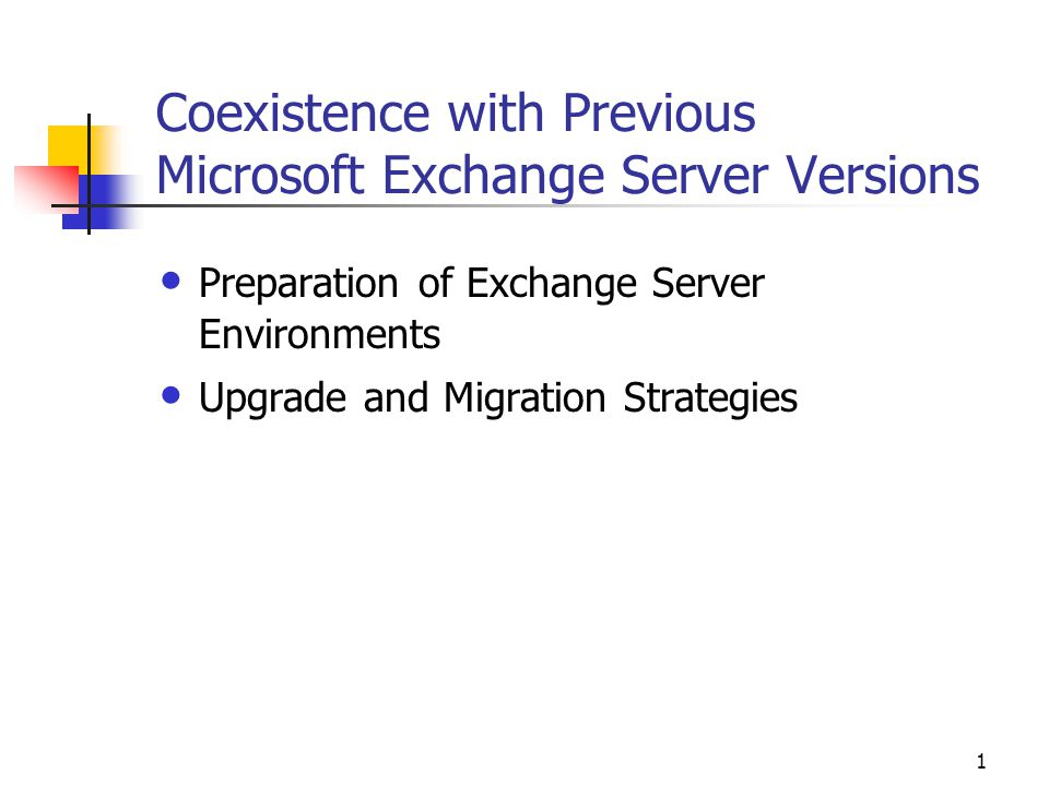 1 Coexistence with Previous Microsoft Exchange Server Versions Preparation of Exchange Server Environments Upgrade and Migration Strategies