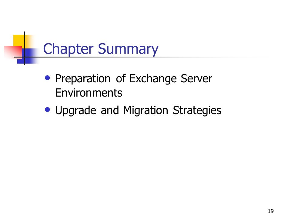 19 Chapter Summary Preparation of Exchange Server Environments Upgrade and Migration Strategies