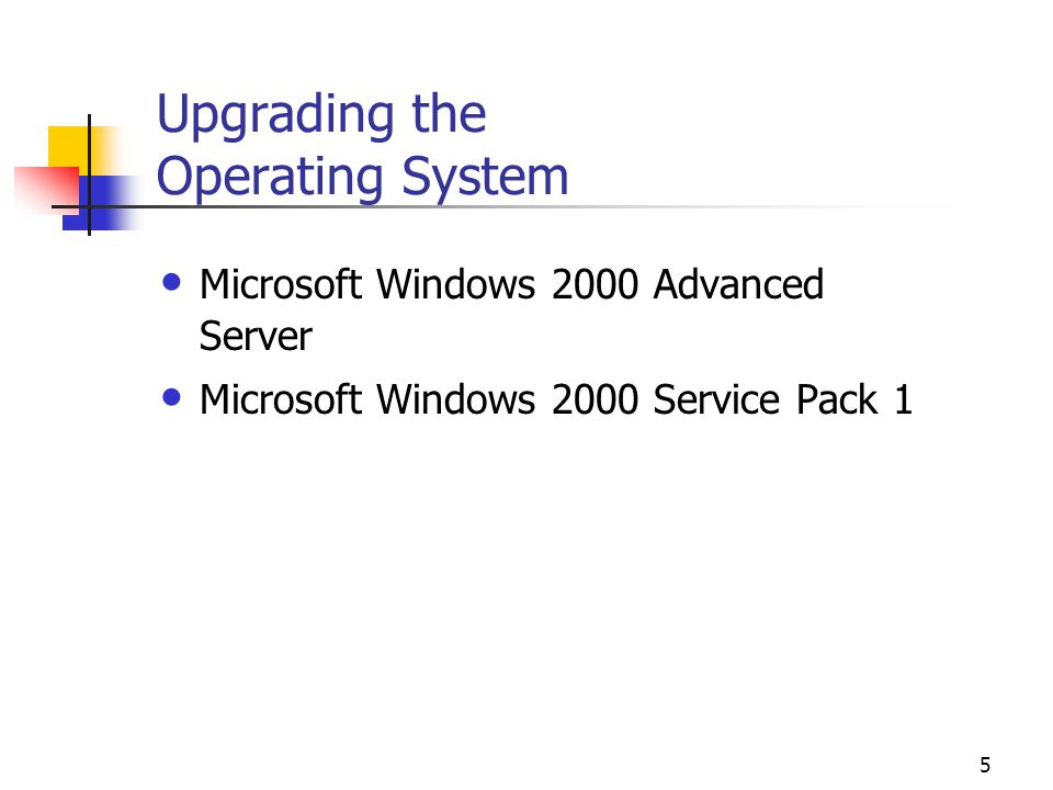 5 Upgrading the Operating System Microsoft Windows 2000 Advanced Server Microsoft Windows 2000 Service Pack 1