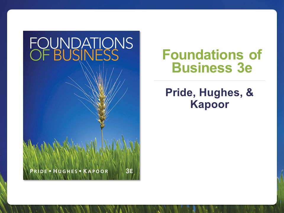 Foundations of Business 3e Pride, Hughes, & Kapoor