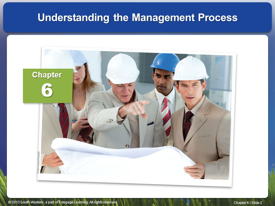 © 2013 South-Western, a part of Cengage Learning. All rights reserved. Chapter 6 | Slide 2 Understanding the Management Process Chapter6