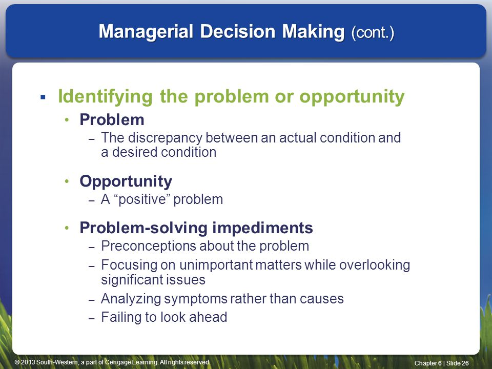 © 2013 South-Western, a part of Cengage Learning. All rights reserved. Chapter 6 | Slide 26  Identifying the problem or opportunity Problem – The dis