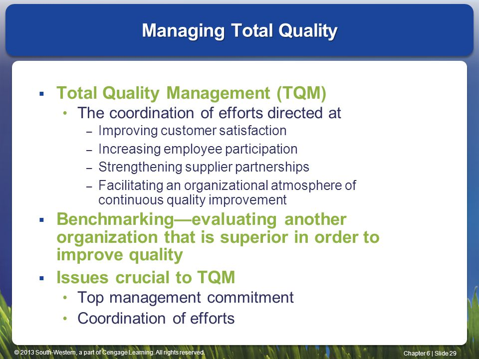 © 2013 South-Western, a part of Cengage Learning. All rights reserved. Chapter 6 | Slide 29  Total Quality Management (TQM) The coordination of effor