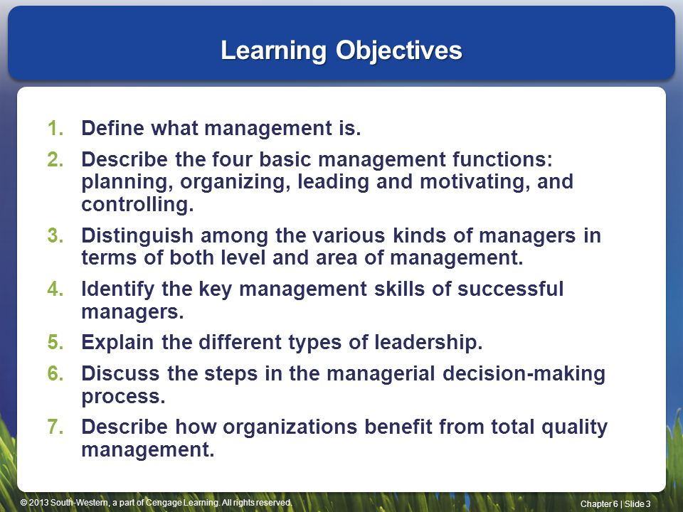 © 2013 South-Western, a part of Cengage Learning. All rights reserved. Chapter 6 | Slide 3 Learning Objectives 1.Define what management is. 2.Describe
