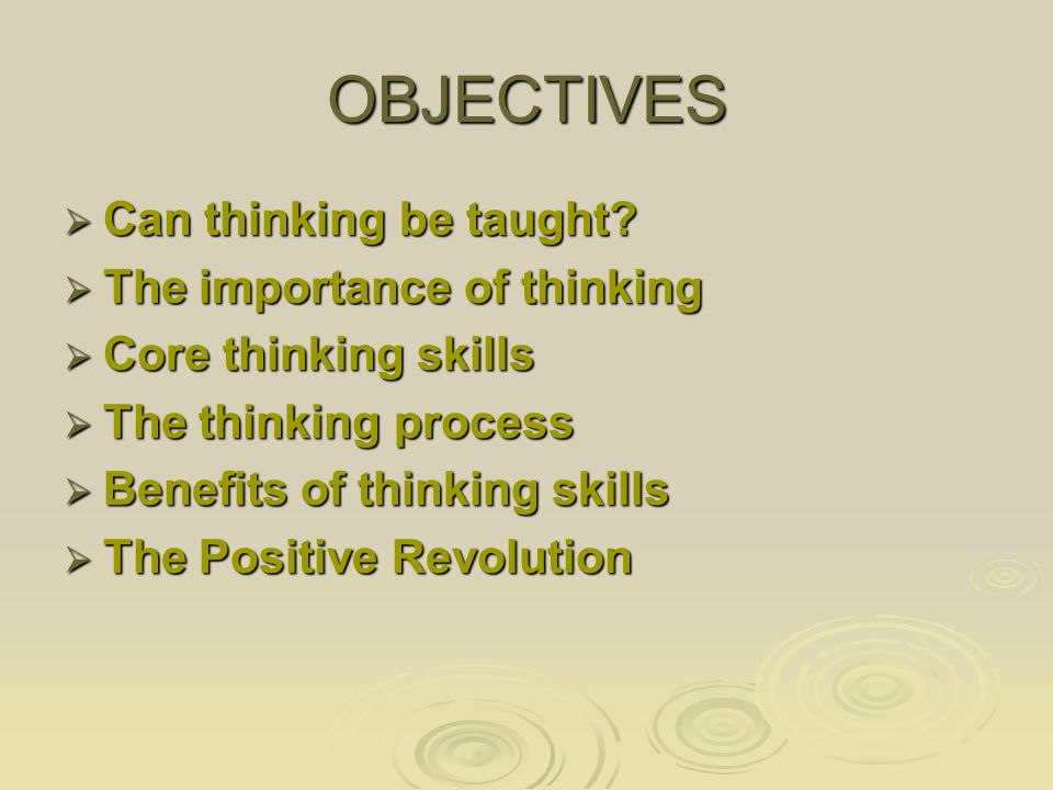 OBJECTIVES  Can thinking be taught.