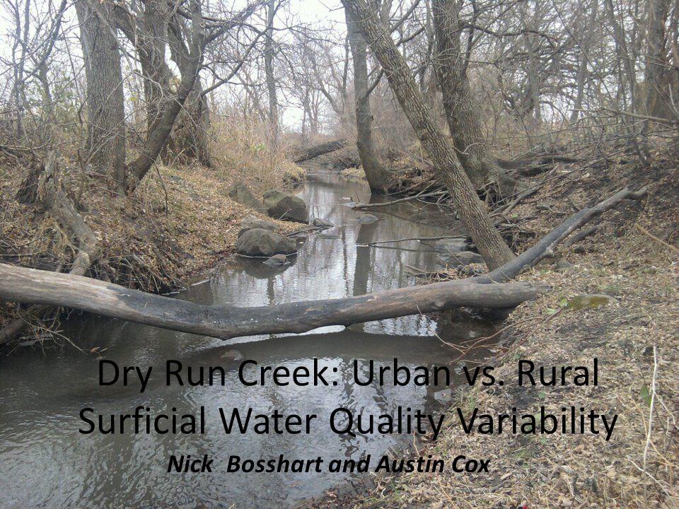Dry Run Creek: Urban vs. Rural Surficial Water Quality Variability Nick Bosshart and Austin Cox