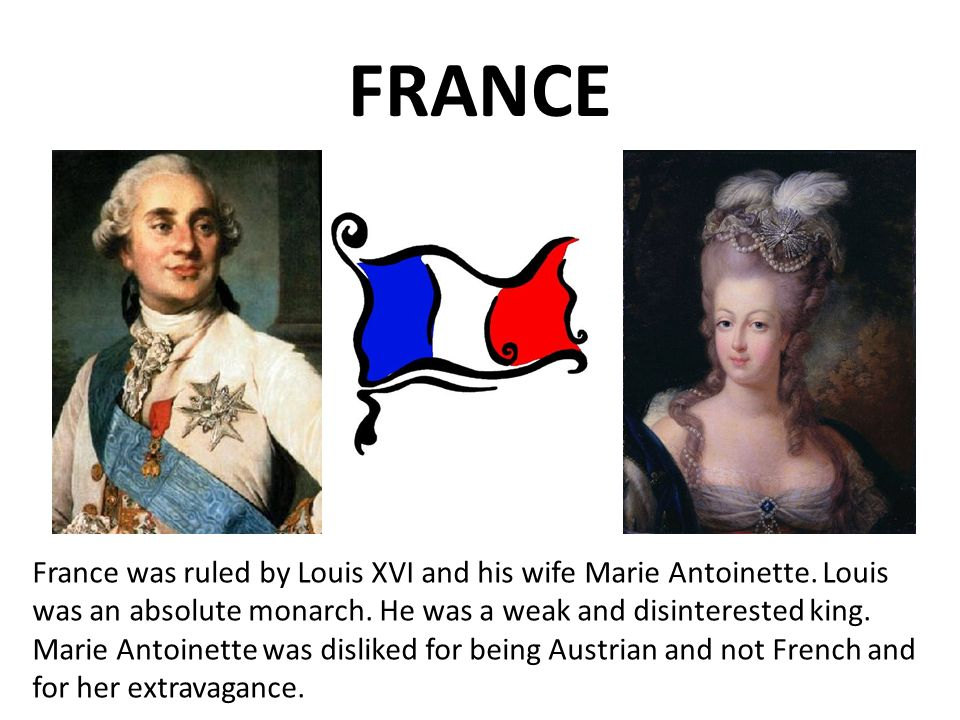 FRANCE France was ruled by Louis XVI and his wife Marie Antoinette.