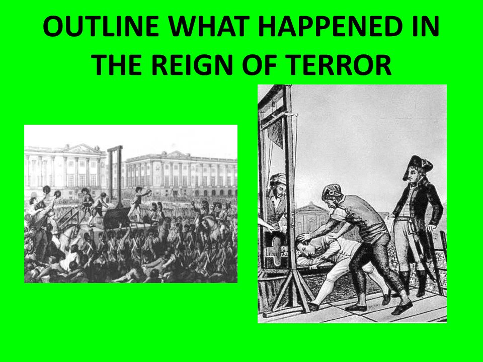 OUTLINE WHAT HAPPENED IN THE REIGN OF TERROR