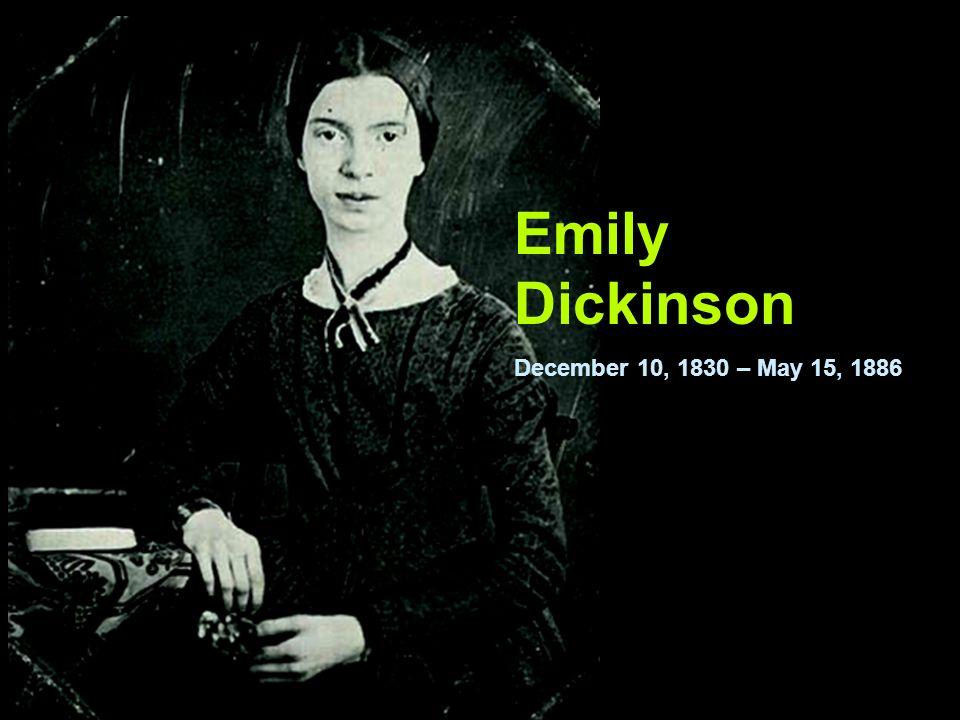 Emily Dickinson December 10, 1830 – May 15, 1886
