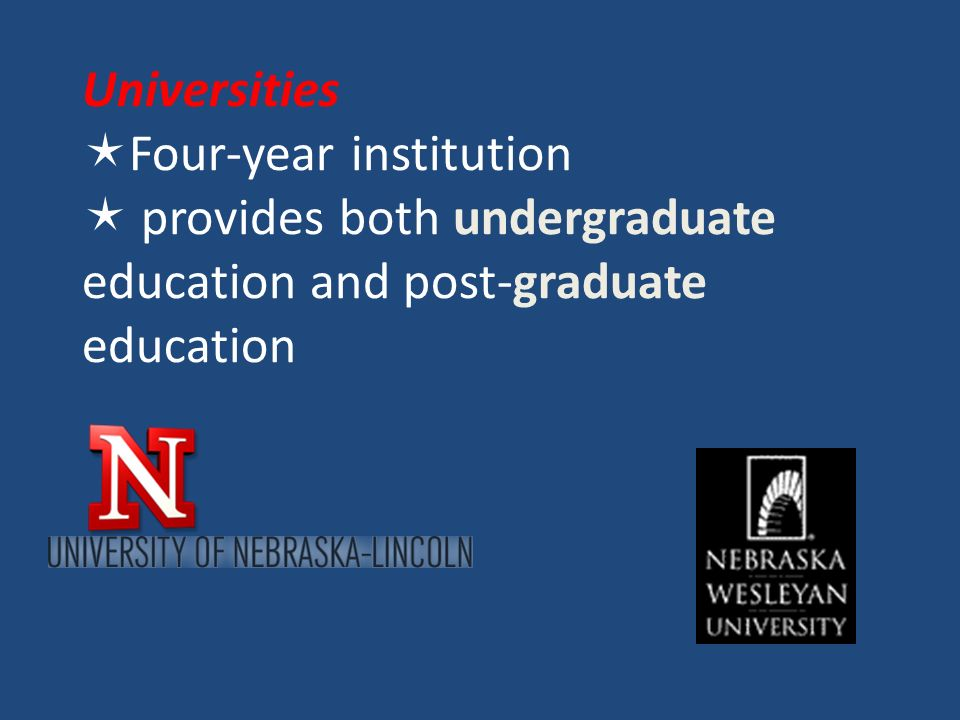 Universities  Four-year institution  provides both undergraduate education and post-graduate education