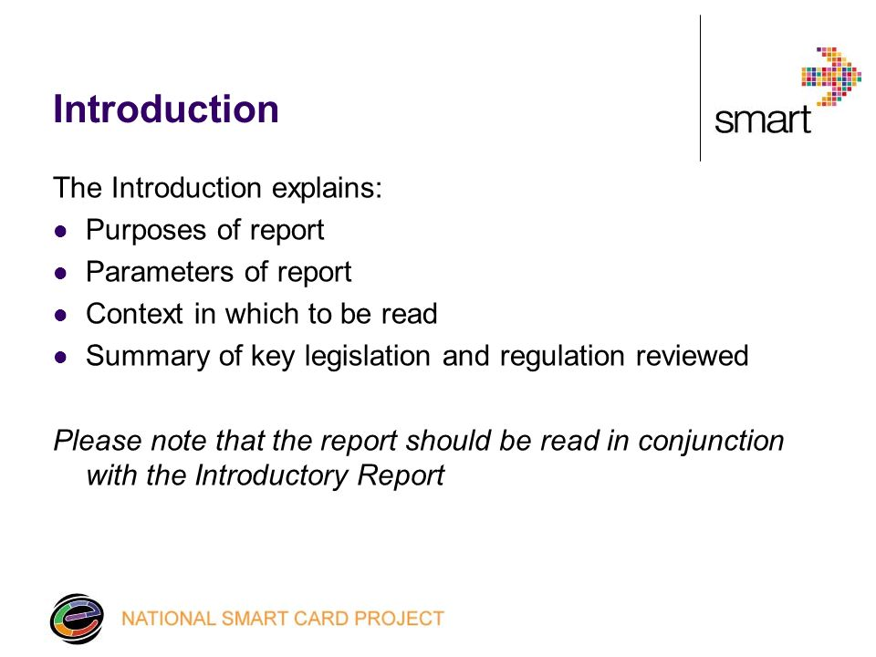 Introduction The Introduction explains: Purposes of report Parameters of report Context in which to be read Summary of key legislation and regulation reviewed Please note that the report should be read in conjunction with the Introductory Report