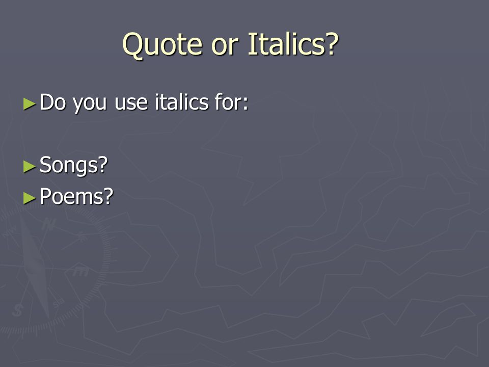 Rules of Using Italics ► Use italics (or underlining) for titles of books, plays, films, magazines, ships, etc.
