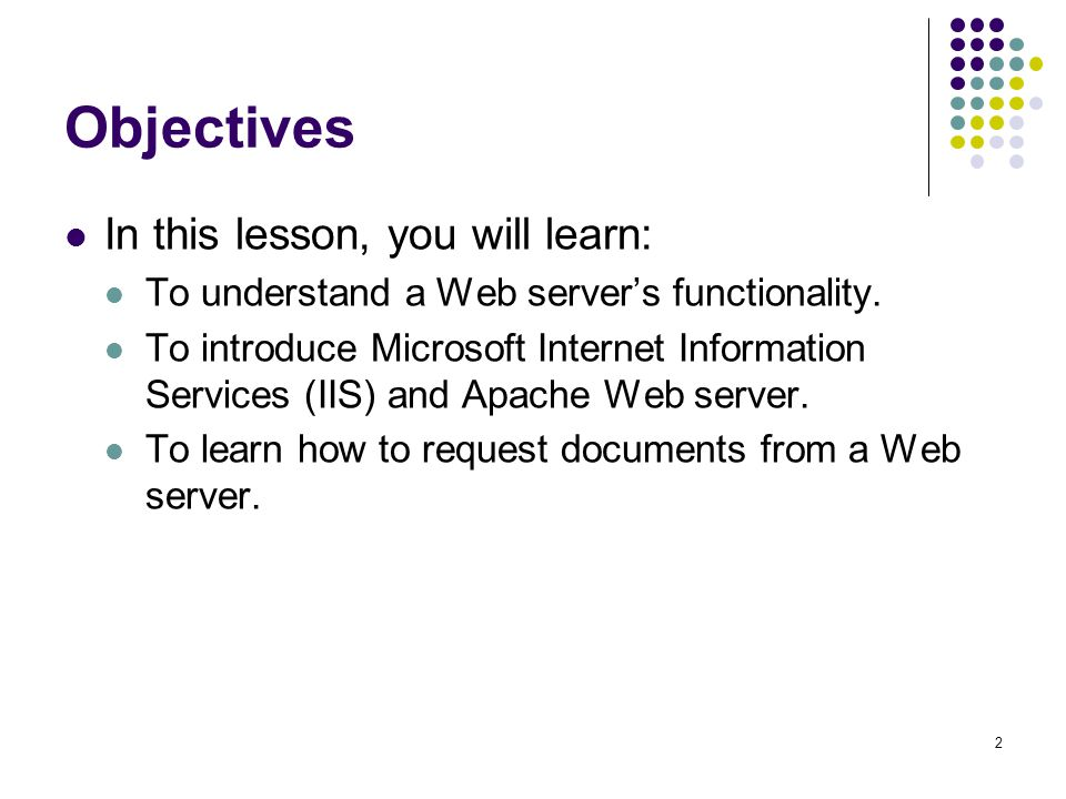 2 Objectives In this lesson, you will learn: To understand a Web server's functionality.